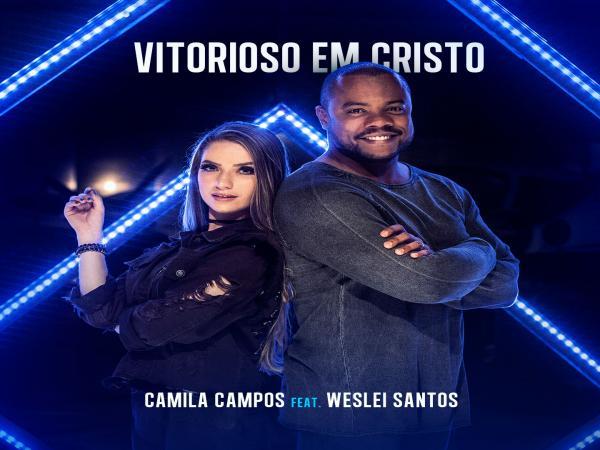 """Com a participação de Weslei Santos, Camila Campos lança versão de """"Vitorioso em Cristo"""""""